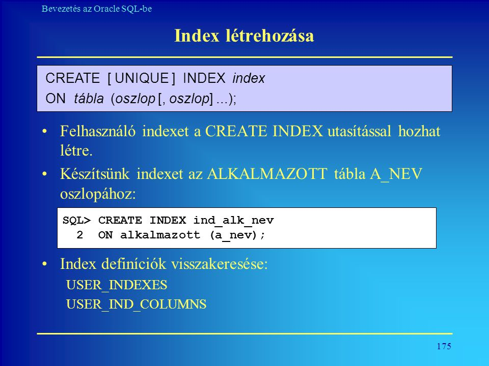Index létrehozása CREATE [ UNIQUE ] INDEX index. ON tábla (oszlop [, oszlop] ...);